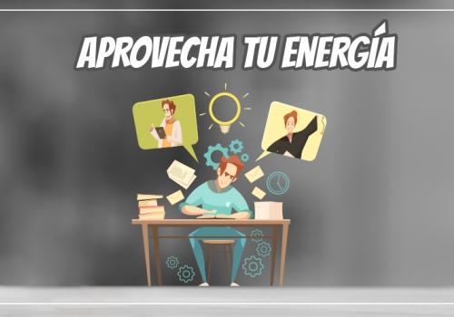 APROVECHA TU ENERGÍA, SÁCALE EL MÁXIMO A TUS RECURSOS