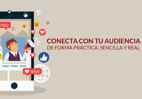 CONECTA CON TU AUDIENCIA, DE FORMA PRÁCTICA, SENCILLA Y REAL